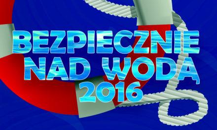 BEZPIECZNIE NAD WODĄ 2016 – ŚRODA, 29.06.2016 – ZAPRASZAMY